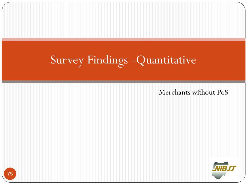 Merchants without PoS Survey Findings -Quantitative 75