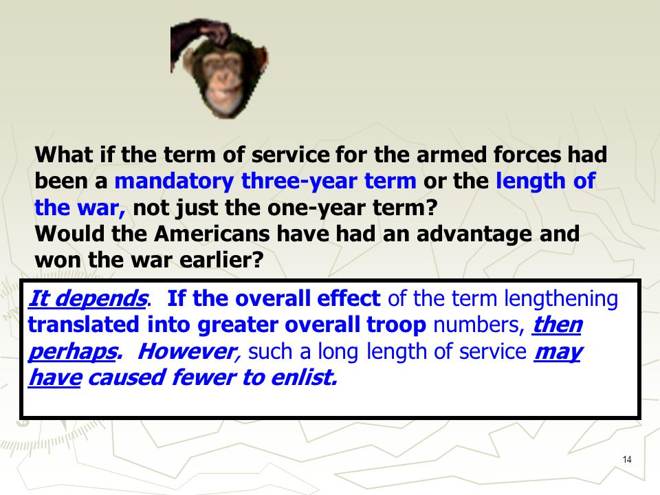 14 What if the term of service for the armed forces had been a mandatory three-year term or the length of the war, not just the one-year term.