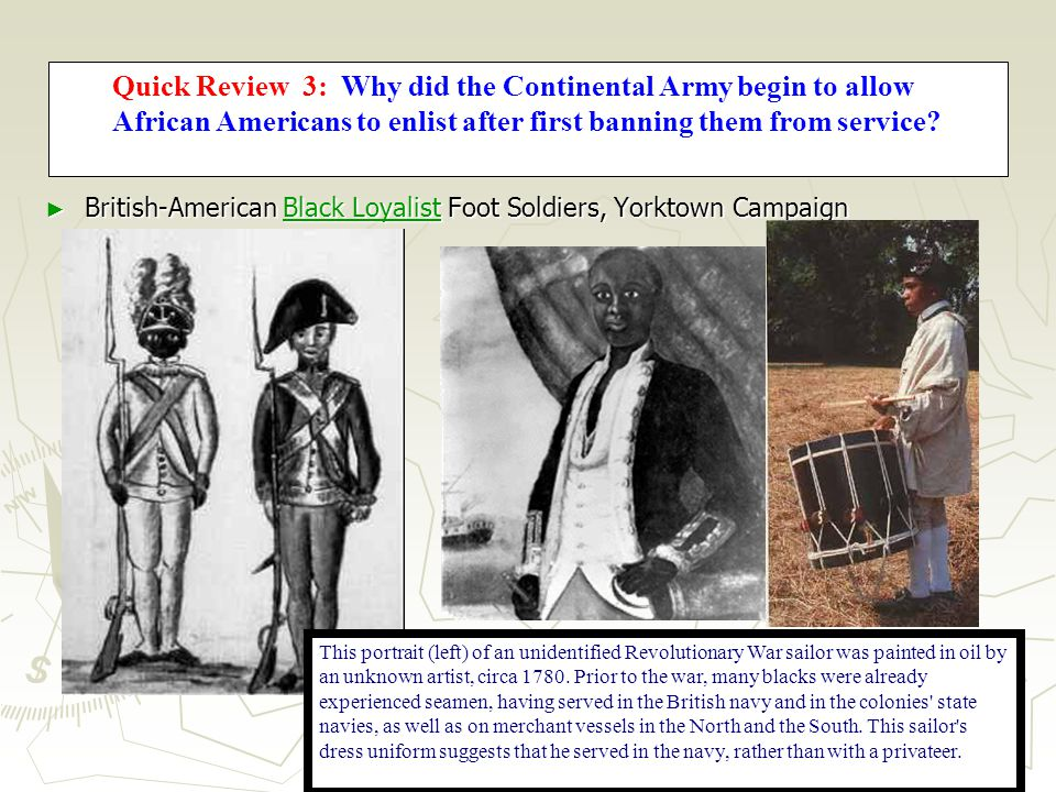 18 African Americans in the War ► British-American Black Loyalist Foot Soldiers, Yorktown Campaign Black LoyalistBlack Loyalist This portrait (left) of an unidentified Revolutionary War sailor was painted in oil by an unknown artist, circa 1780.