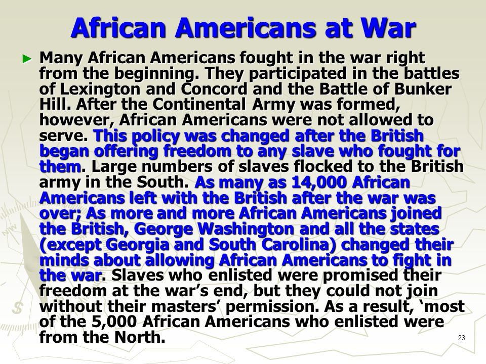 23 African Americans at War ► Many African Americans fought in the war right from the beginning.