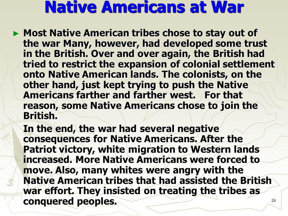 24 Native Americans at War ► Most Native American tribes chose to stay out of the war Many, however, had developed some trust in the British.