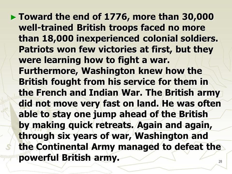28 ► Toward the end of 1776, more than 30,000 well-trained British troops faced no more than 18,000 inexperienced colonial soldiers.