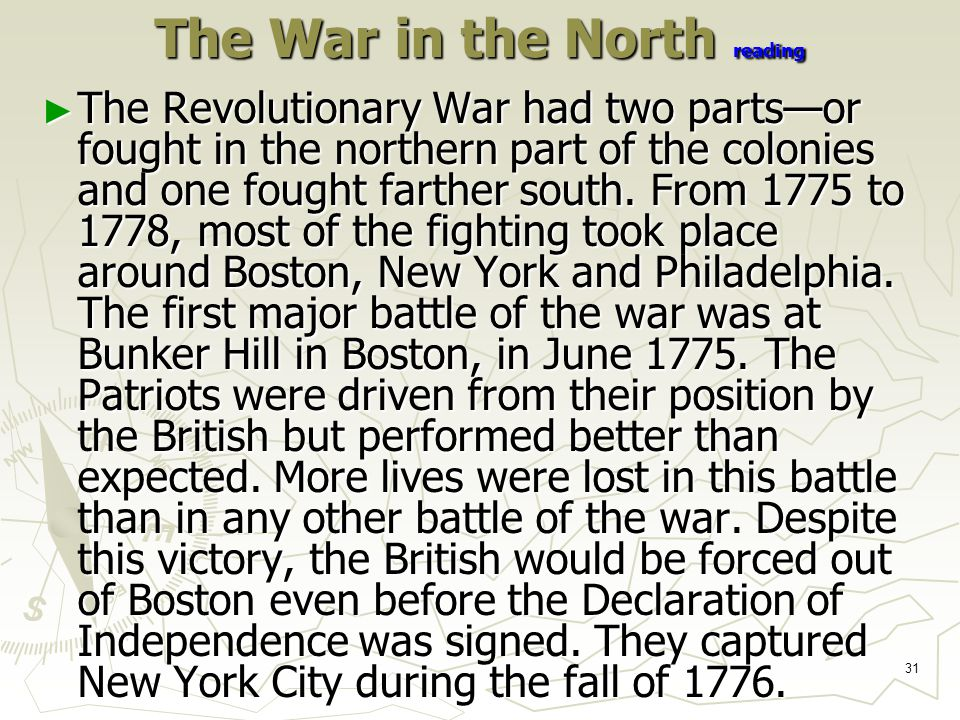 31 The War in the North reading ► The Revolutionary War had two parts—or fought in the northern part of the colonies and one fought farther south.