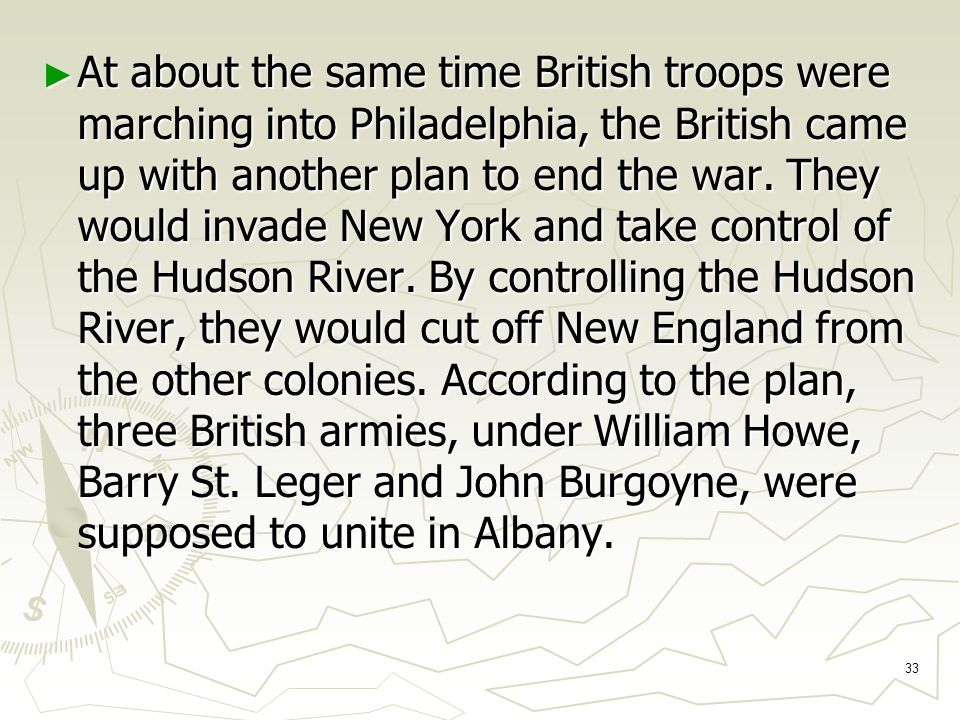 33 ► At about the same time British troops were marching into Philadelphia, the British came up with another plan to end the war.