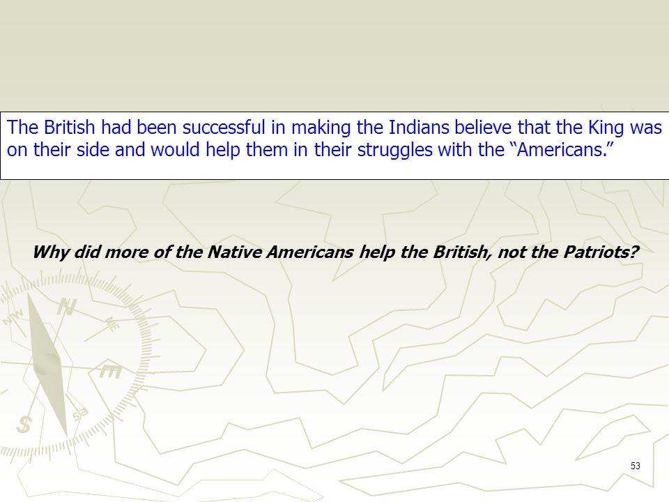 53 Why did more of the Native Americans help the British, not the Patriots.