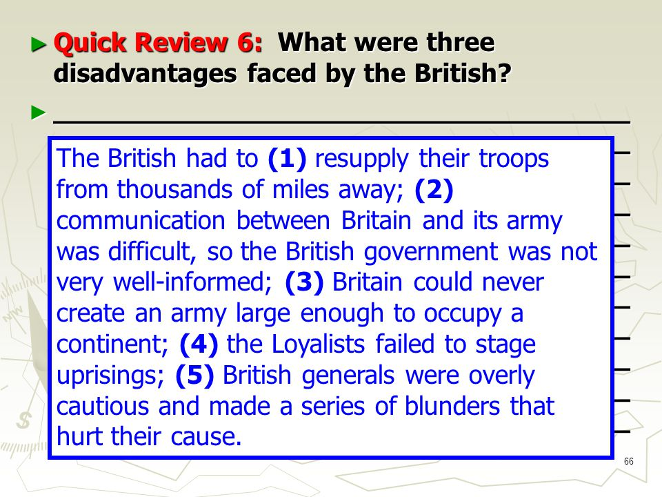 66 ► Quick Review 6: What were three disadvantages faced by the British.