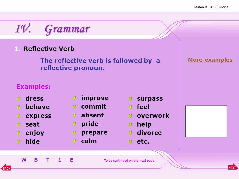 BTLEW Lesson 9 – A Dill Pickle IV.Grammar List: 1.Reflective VerbReflective Verb 2.Reflective PronounReflective Pronoun