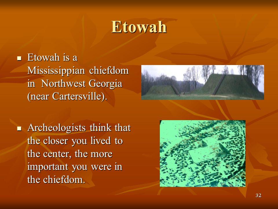 Etowah Etowah is a Mississippian chiefdom in Northwest Georgia (near Cartersville).