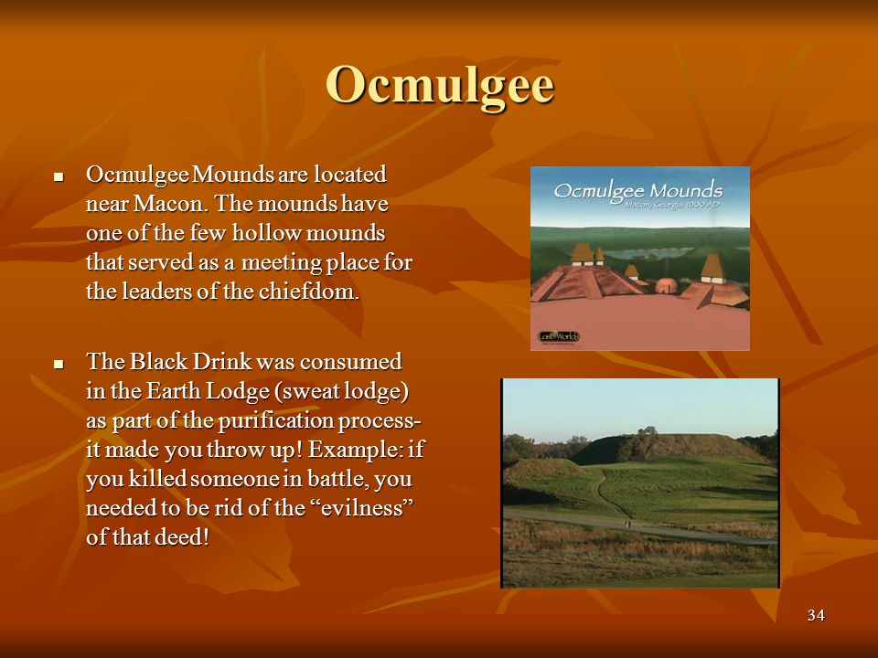 Ocmulgee Ocmulgee Mounds are located near Macon. The mounds have one of the few hollow mounds that served as a meeting place for the leaders of the ch