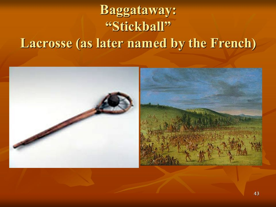 "Baggataway: ""Stickball"" Lacrosse (as later named by the French) 43"