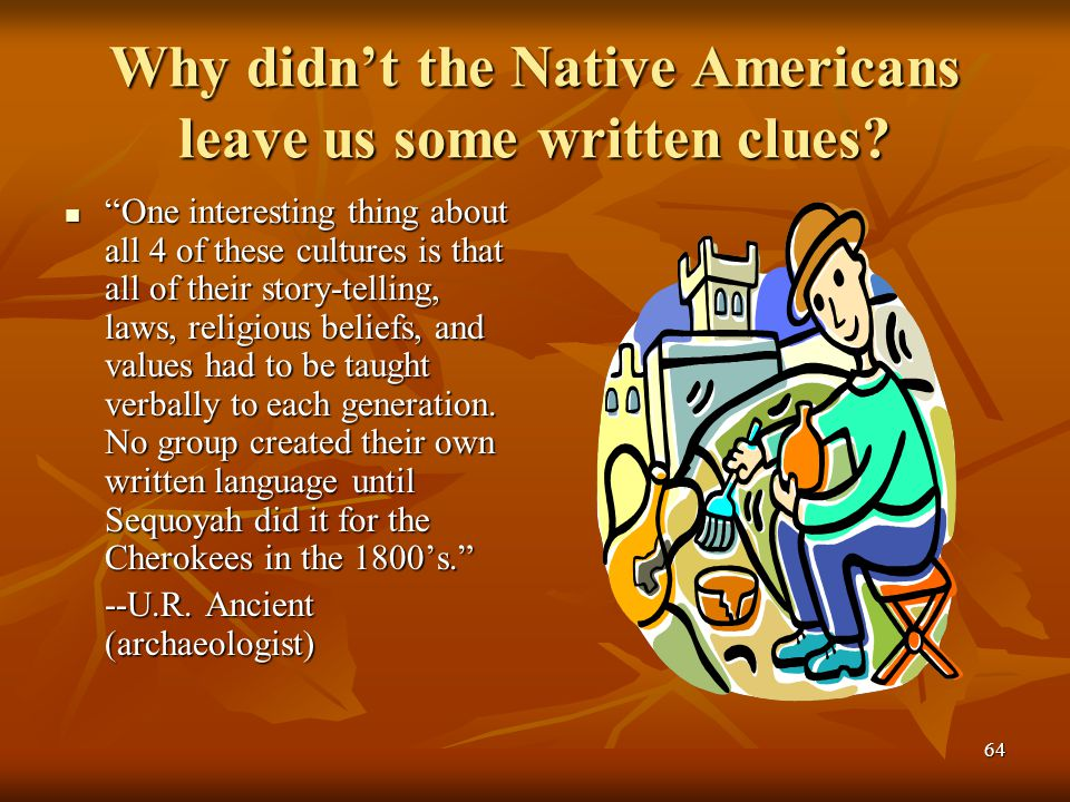 "64 Why didn't the Native Americans leave us some written clues? ""One interesting thing about all 4 of these cultures is that all of their story-tellin"