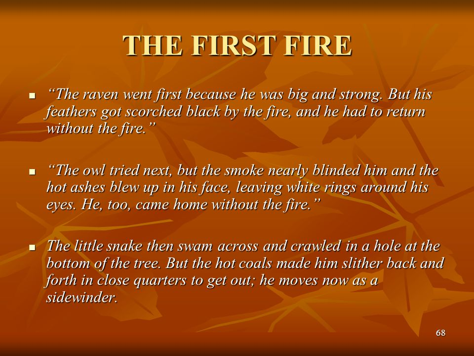"68 THE FIRST FIRE ""The raven went first because he was big and strong. But his feathers got scorched black by the fire, and he had to return without t"