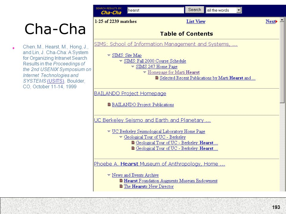 193 Cha-Cha Chen, M., Hearst, M., Hong, J., and Lin, J. Cha-Cha: A System for Organizing Intranet Search Results in the Proceedings of the 2nd USENIX