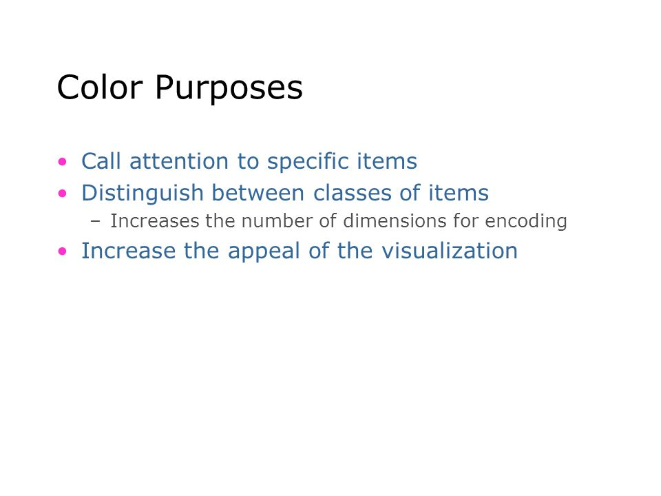 Color Purposes Call attention to specific items Distinguish between classes of items –Increases the number of dimensions for encoding Increase the app