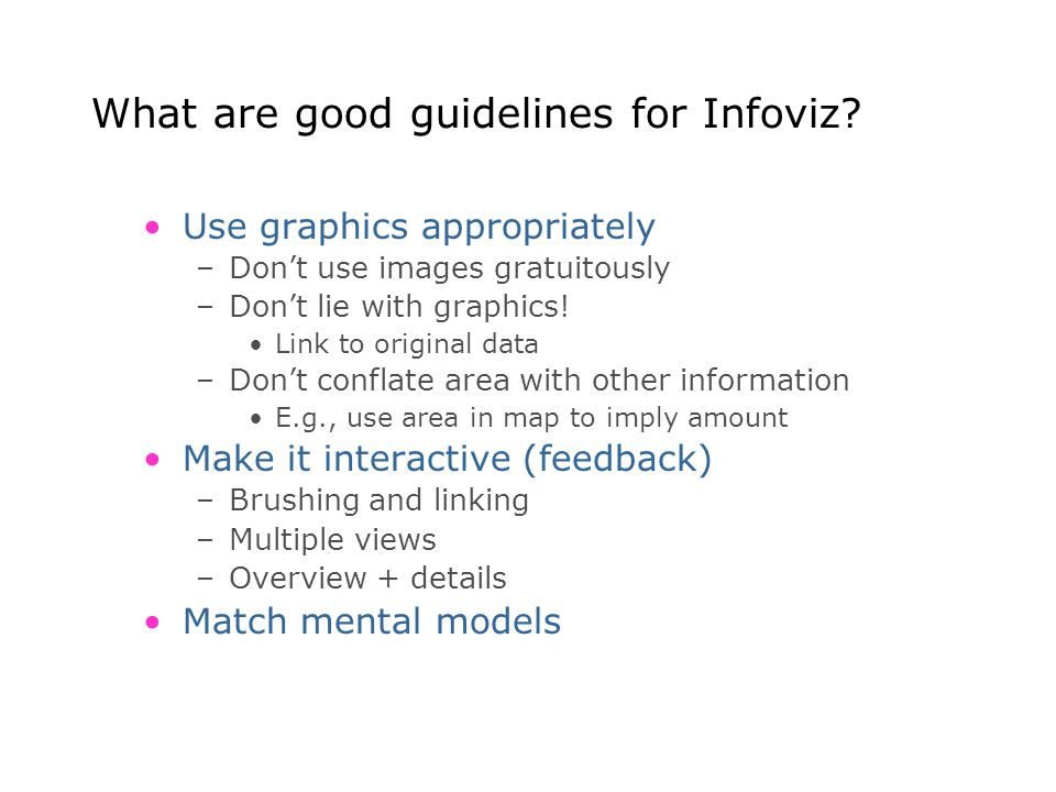 What are good guidelines for Infoviz? Use graphics appropriately –Don't use images gratuitously –Don't lie with graphics! Link to original data –Don't