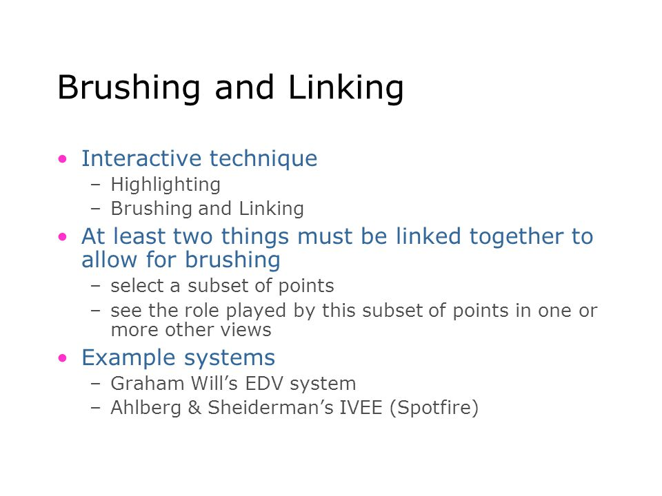Brushing and Linking Interactive technique –Highlighting –Brushing and Linking At least two things must be linked together to allow for brushing –sele