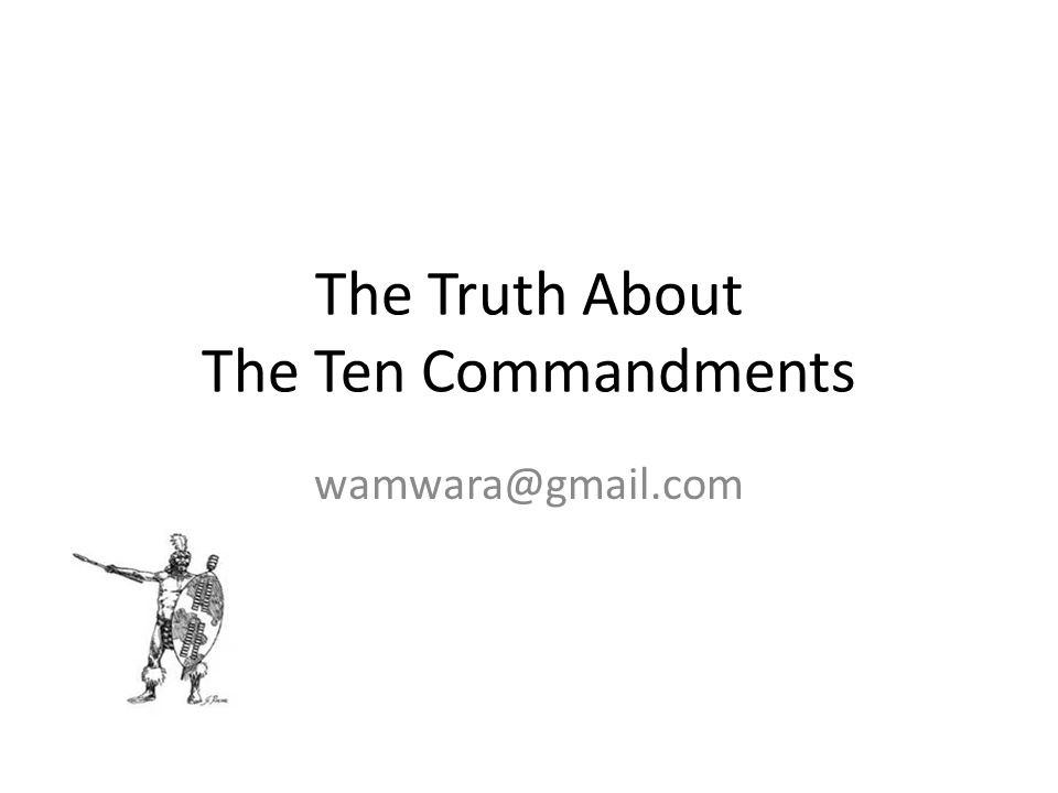 The Truth About The Ten Commandments wamwara@gmail.com