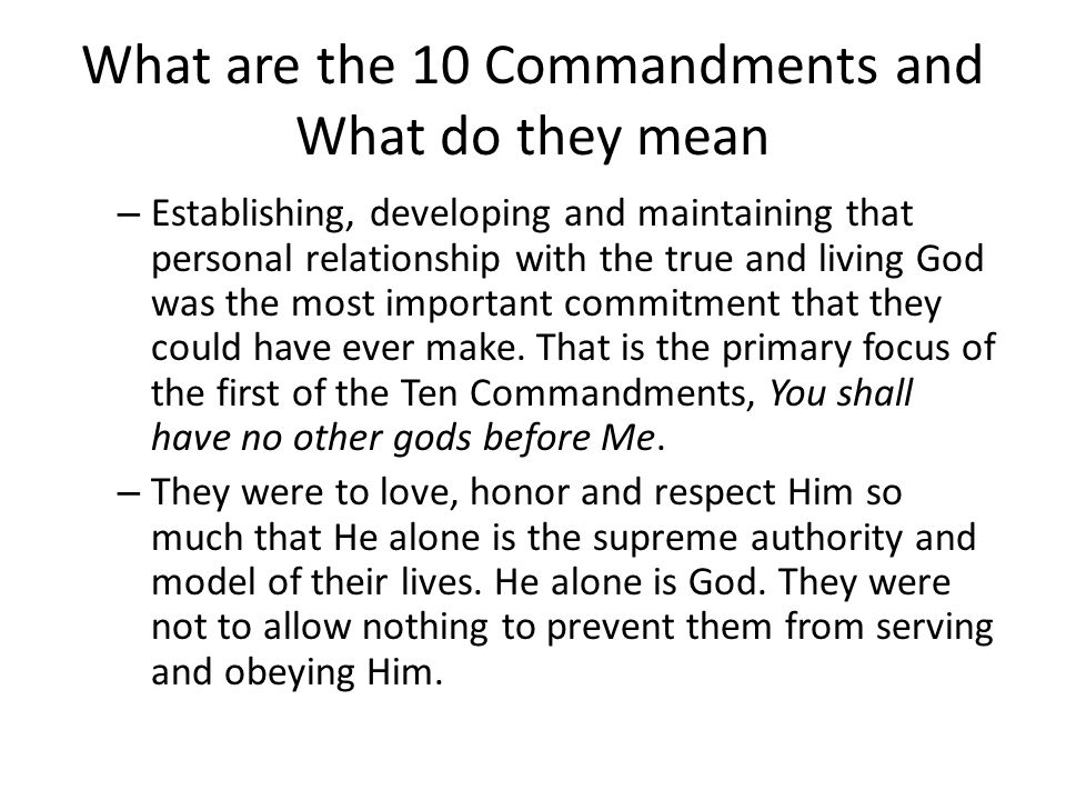 What are the 10 Commandments and What do they mean – Establishing, developing and maintaining that personal relationship with the true and living God was the most important commitment that they could have ever make.