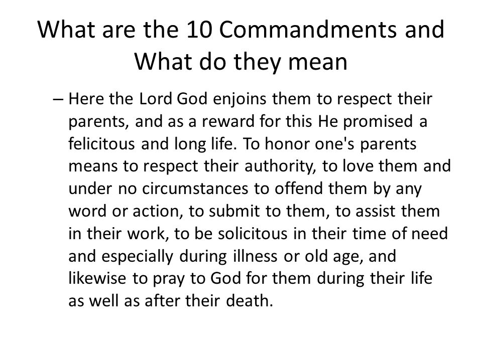 What are the 10 Commandments and What do they mean – Here the Lord God enjoins them to respect their parents, and as a reward for this He promised a felicitous and long life.