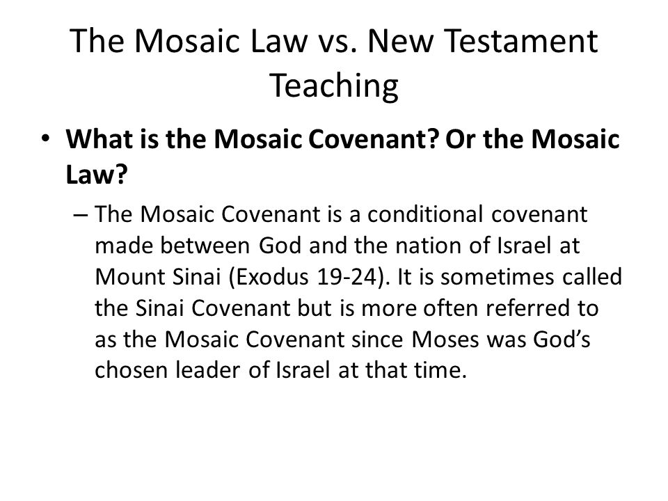 The Mosaic Law vs. New Testament Teaching What is the Mosaic Covenant.