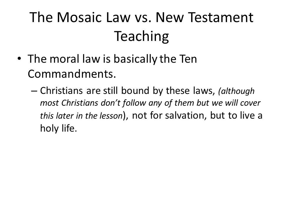 The Mosaic Law vs. New Testament Teaching The moral law is basically the Ten Commandments.