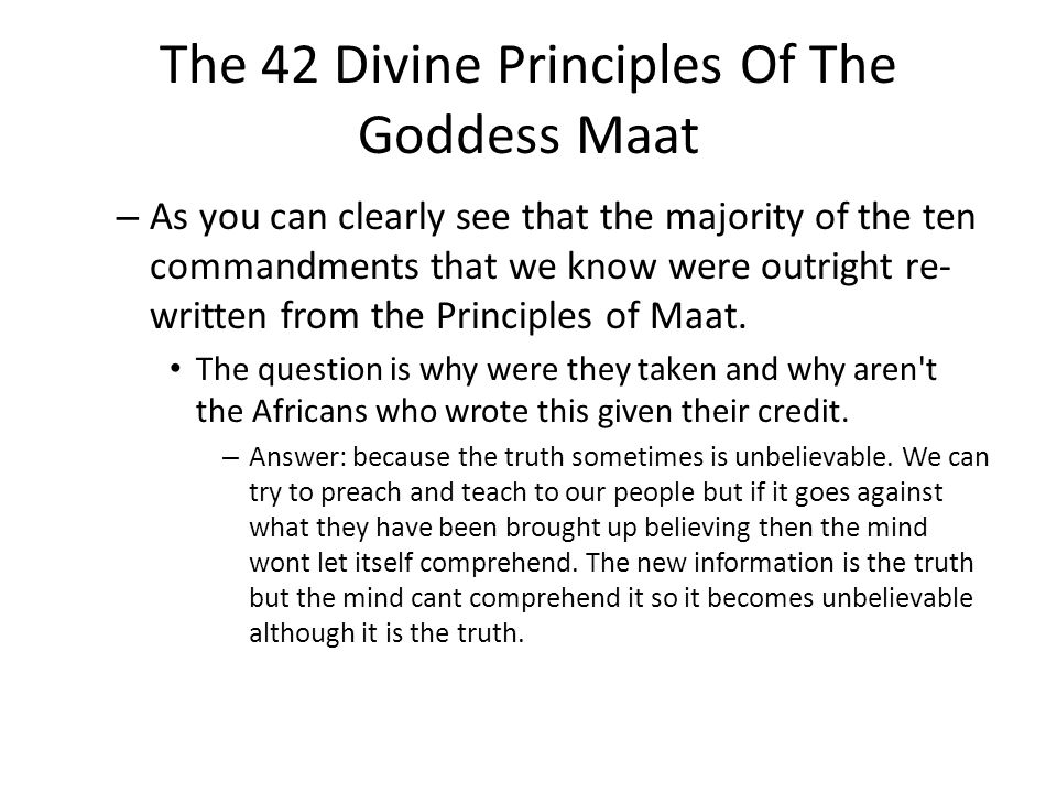 The 42 Divine Principles Of The Goddess Maat – As you can clearly see that the majority of the ten commandments that we know were outright re- written from the Principles of Maat.