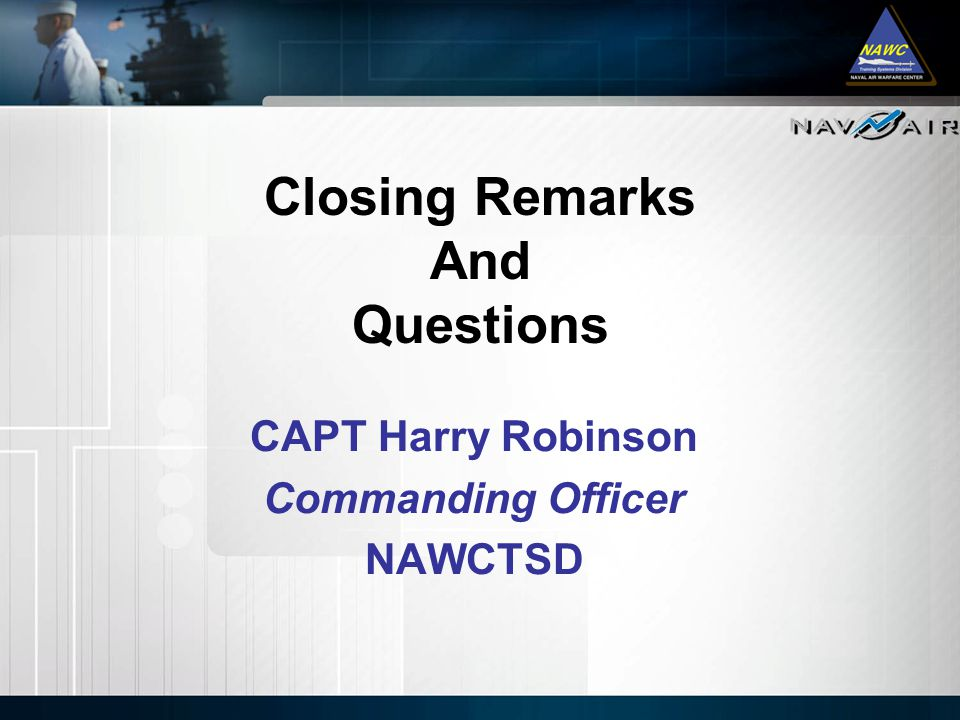 Closing Remarks And Questions CAPT Harry Robinson Commanding Officer NAWCTSD