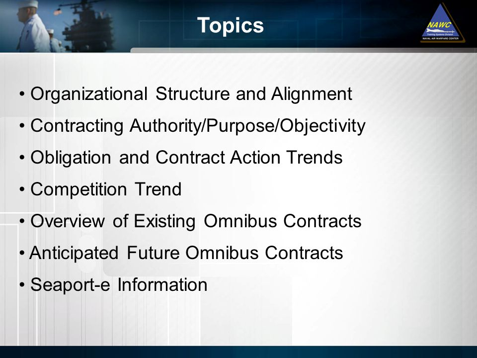 Organizational Structure and Alignment Contracting Authority/Purpose/Objectivity Obligation and Contract Action Trends Competition Trend Overview of Existing Omnibus Contracts Anticipated Future Omnibus Contracts Seaport-e Information Topics