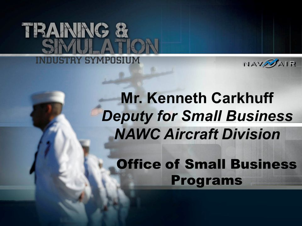 Mr. Kenneth Carkhuff Deputy for Small Business NAWC Aircraft Division Office of Small Business Programs