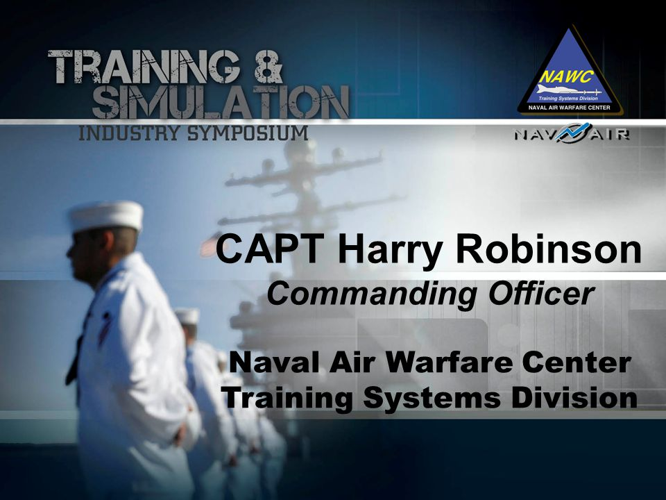 CAPT Harry Robinson Commanding Officer Naval Air Warfare Center Training Systems Division