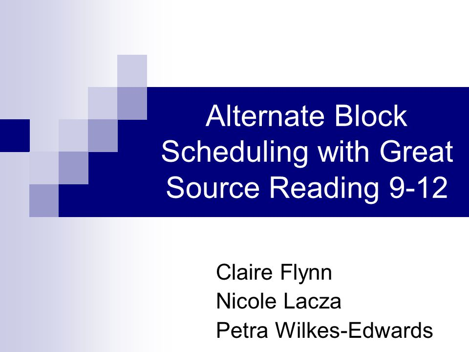 Alternate Block Scheduling with Great Source Reading 9-12 Claire Flynn Nicole Lacza Petra Wilkes-Edwards