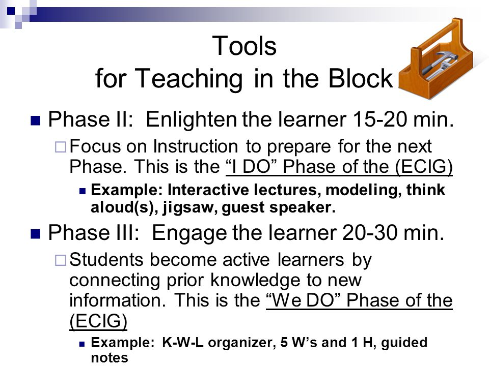 Tools for Teaching in the Block Phase II: Enlighten the learner 15-20 min.