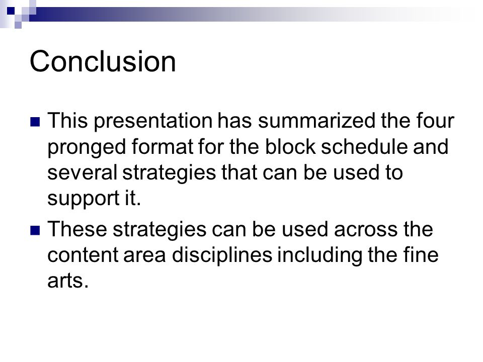 Conclusion This presentation has summarized the four pronged format for the block schedule and several strategies that can be used to support it.
