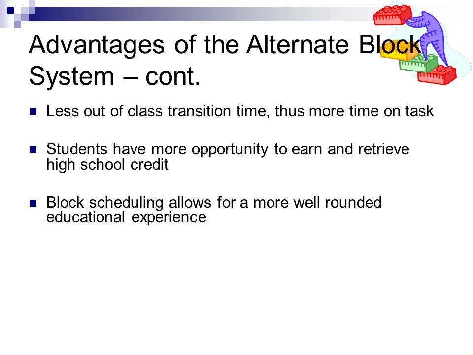 Advantages of the Alternate Block System – cont.