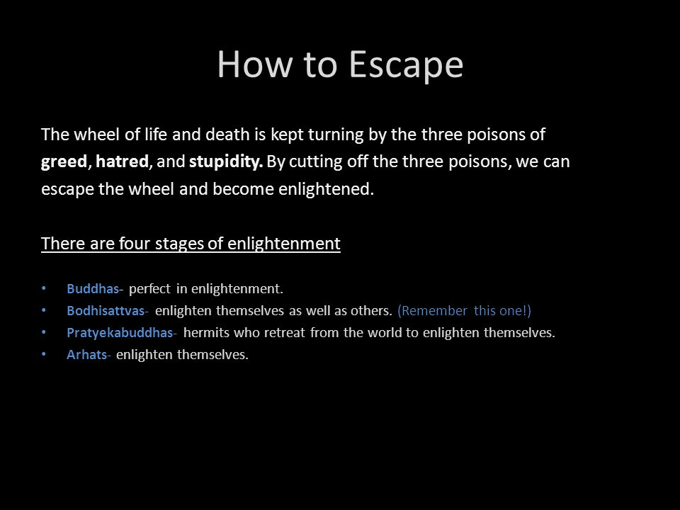 How to Escape The wheel of life and death is kept turning by the three poisons of greed, hatred, and stupidity. By cutting off the three poisons, we c