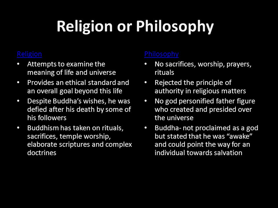Religion or Philosophy? Religion Attempts to examine the meaning of life and universe Provides an ethical standard and an overall goal beyond this lif