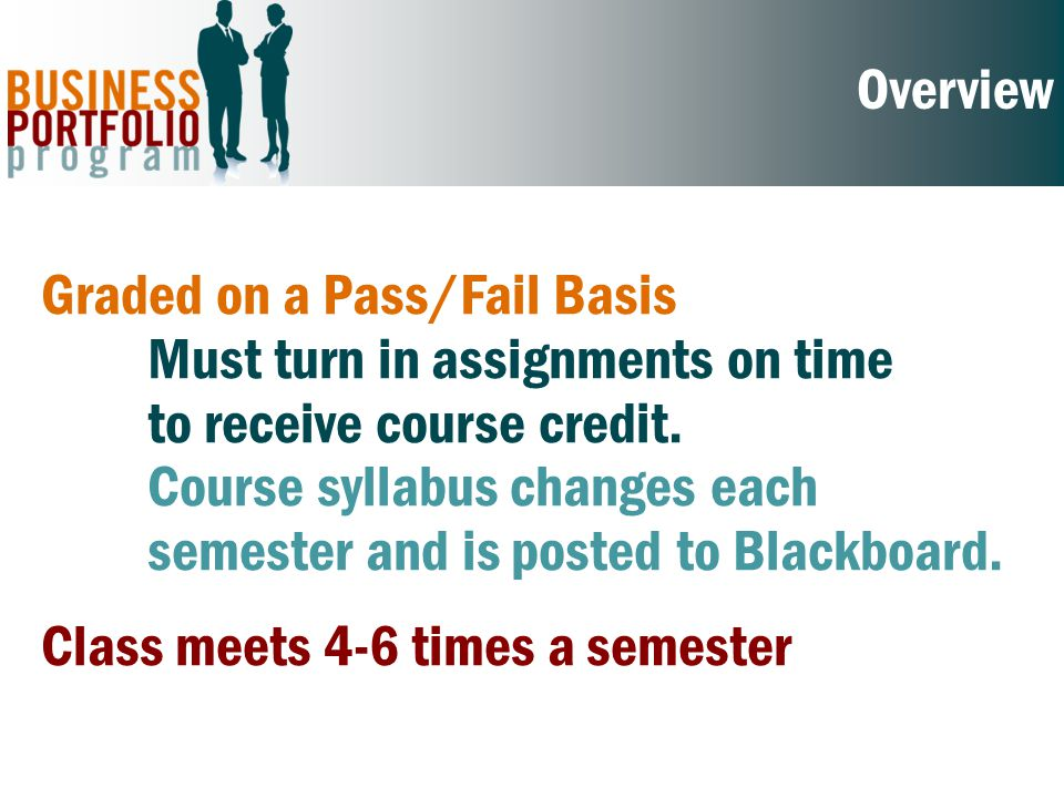 Overview Graded on a Pass/Fail Basis Must turn in assignments on time to receive course credit.