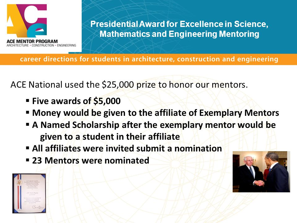 Presidential Award for Excellence in Science, Mathematics and Engineering Mentoring ACE National used the $25,000 prize to honor our mentors.