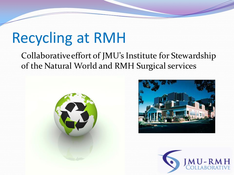 Recycling at RMH Collaborative effort of JMU's Institute for Stewardship of the Natural World and RMH Surgical services
