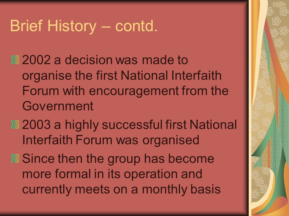 First National Interfaith Forum Key aim/vision of WN Interfaith Group is to enhance and encourage peace and harmony in the community through interfaith dialogue and understanding of other faith groups This aim/vision was reinforced at the first national forum in 2003
