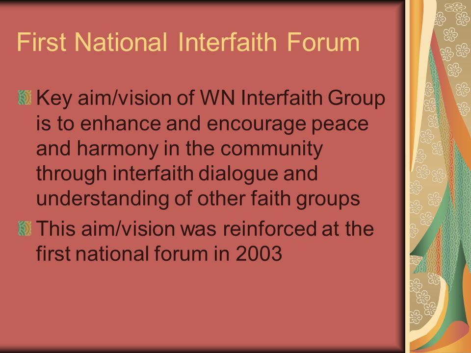 Involvement of government agencies NZ Police produced interfaith resource book for their staff NZ Police, Office of the Ethnic Affairs, Ministry of Social Development, Families Commission and Human Rights Commission- regular participants in interfaith seminars/ conferences Involvement of local bodies/city councils
