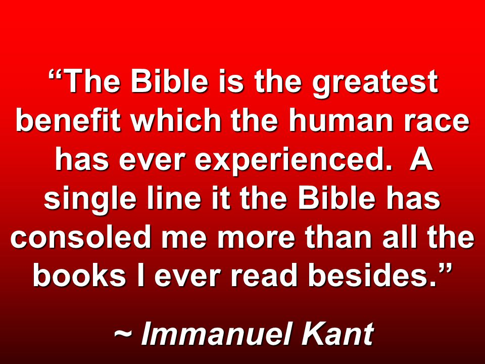 The Bible is the greatest benefit which the human race has ever experienced.