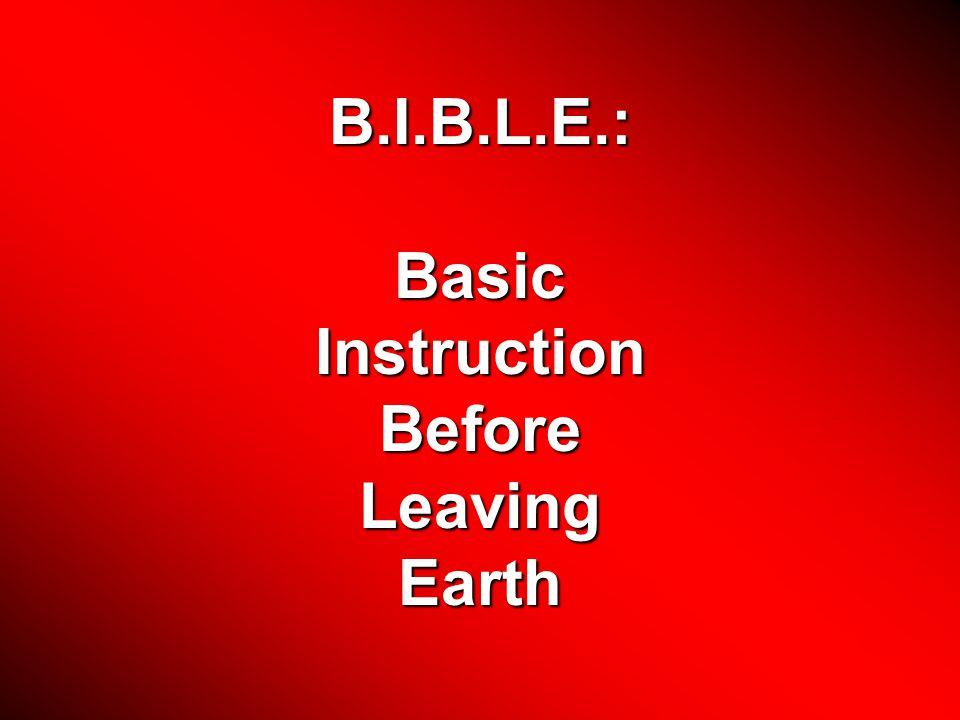 B.I.B.L.E.:BasicInstructionBeforeLeavingEarth