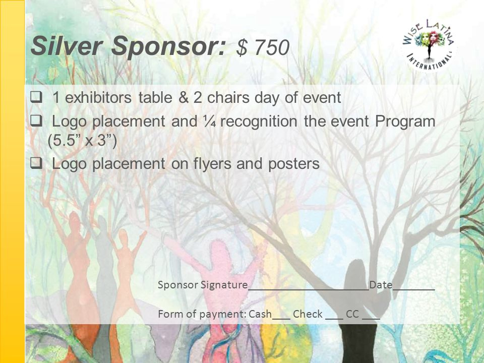 "Silver Sponsor: $ 750  1 exhibitors table & 2 chairs day of event  Logo placement and ¼ recognition the event Program (5.5"" x 3"")  Logo placement o"