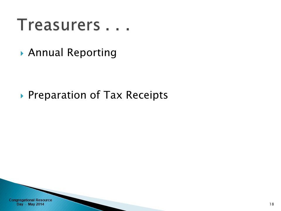 Congregational Resource Day - May 2014  Annual Reporting  Preparation of Tax Receipts 18