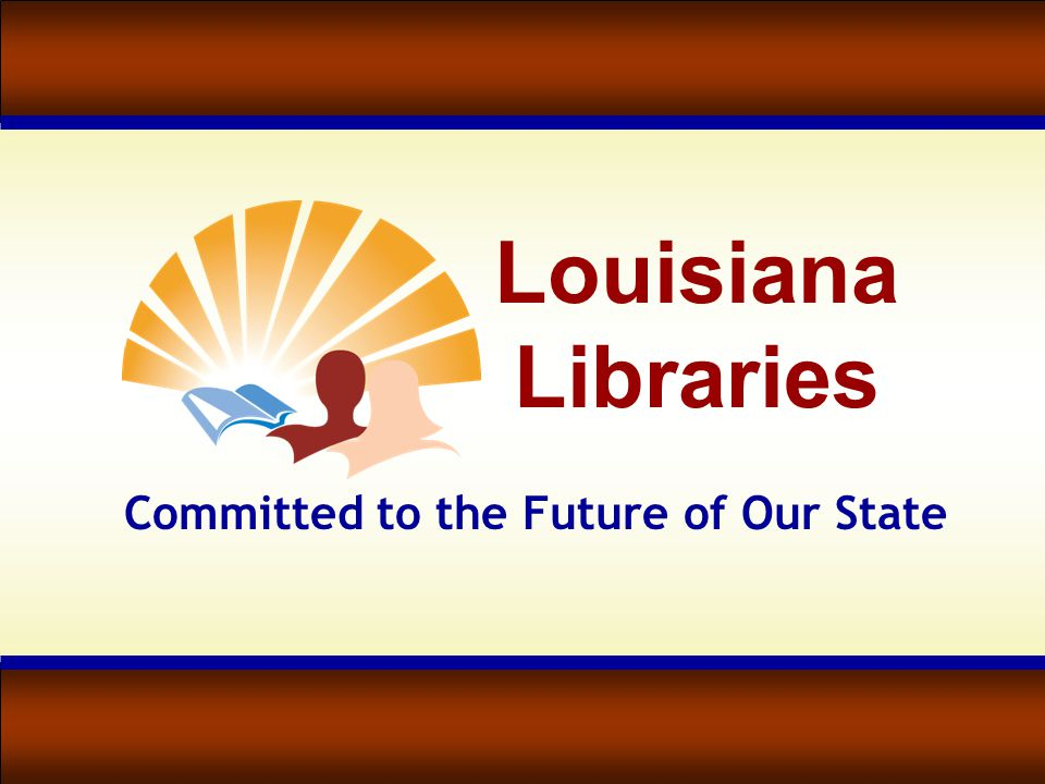 Louisiana Libraries Committed to the Future of Our State