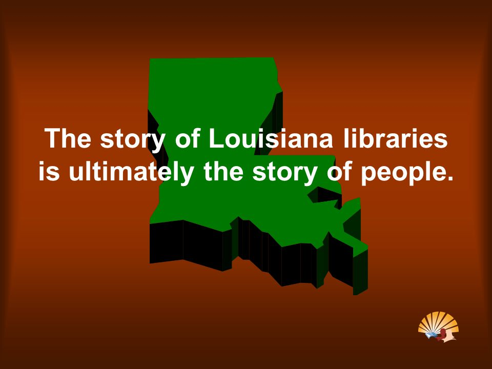 The story of Louisiana libraries is ultimately the story of people.