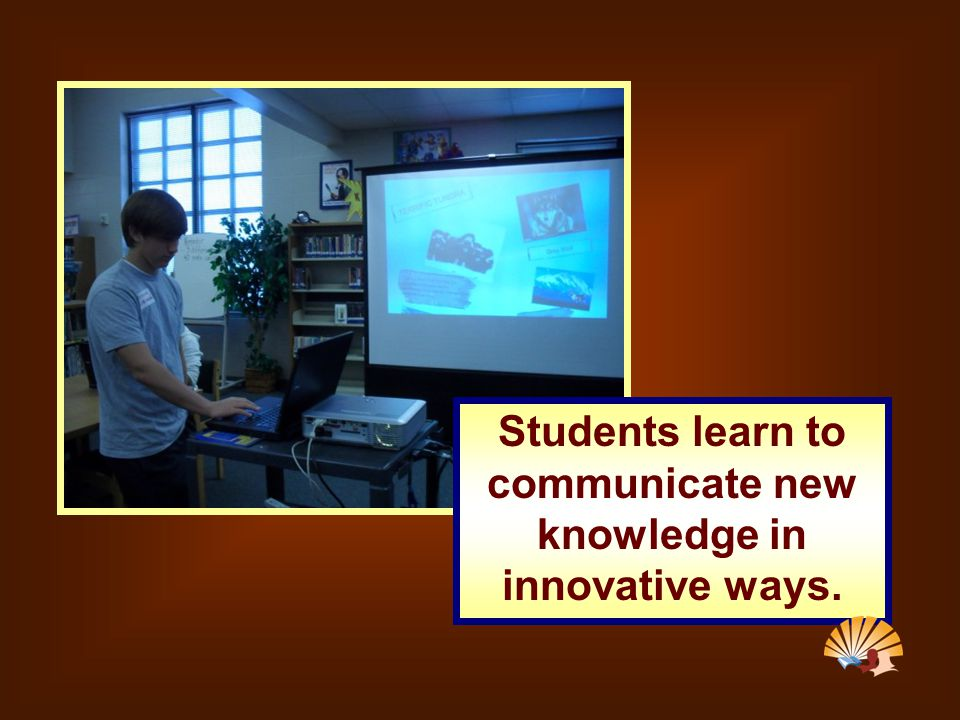 Students learn to communicate new knowledge in innovative ways.
