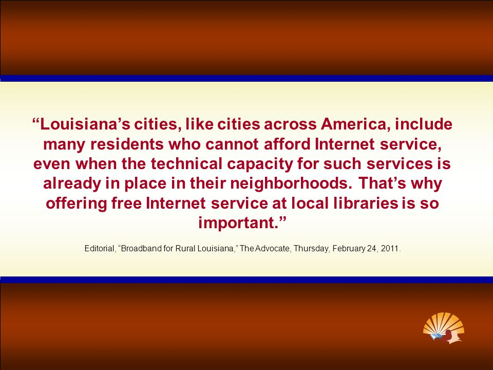 Louisiana's cities, like cities across America, include many residents who cannot afford Internet service, even when the technical capacity for such services is already in place in their neighborhoods.