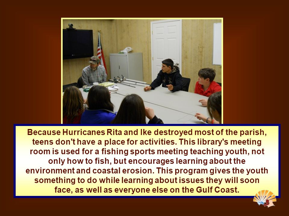 Because Hurricanes Rita and Ike destroyed most of the parish, teens don t have a place for activities.